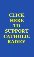 Click Here To Support Catholic Radio!